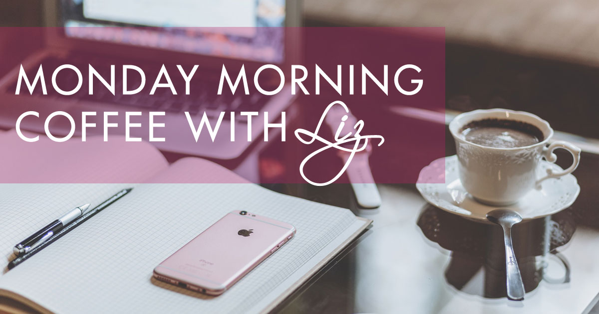 Monday Morning Coffee with Liz